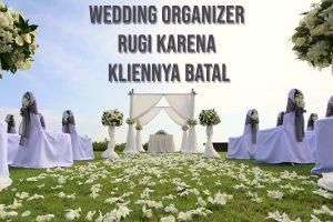 Wedding Organizer Rugi Karena Kliennya Batal. Apakah Bisa Dituntut?
