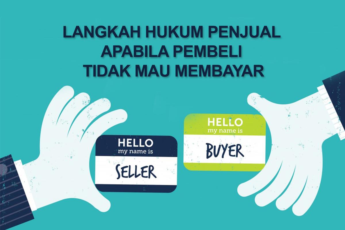 Langkah Hukum Penjual Apabila Pembeli Tidak Mau Membayar