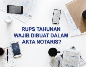 RUPS Tahunan Wajib Dibuat dalam Akta Notaris?
