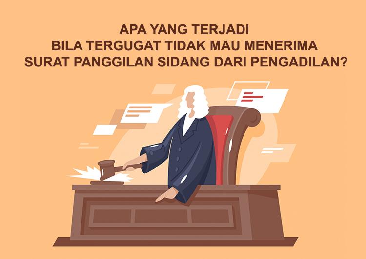 Apa yang Terjadi Bila Tergugat Tidak Mau Menerima Surat Panggilan Sidang dari Pengadilan?