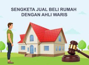 Sengketa Jual Beli Rumah dengan Ahli Waris